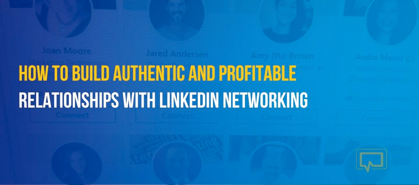 How to Build Authentic and Profitable Relationships With LinkedIn